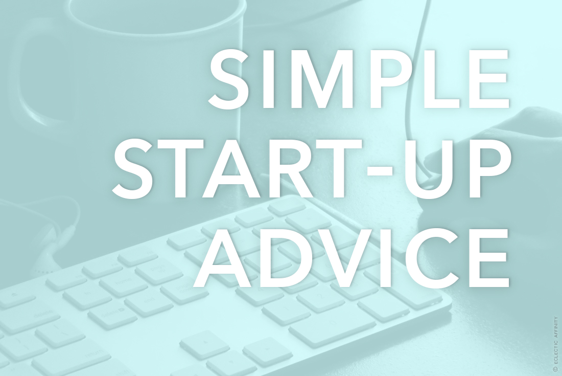 Simple Advice for Your Start-up Ambitions