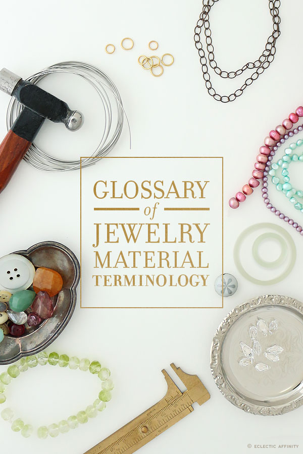 Glossary of Jewelry Material Terminology | Eclectic Affinity