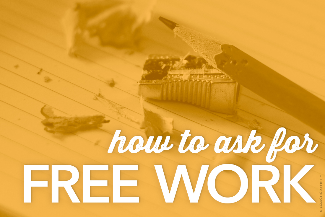 How to Ask for Free Work // Eclectic Affinity
