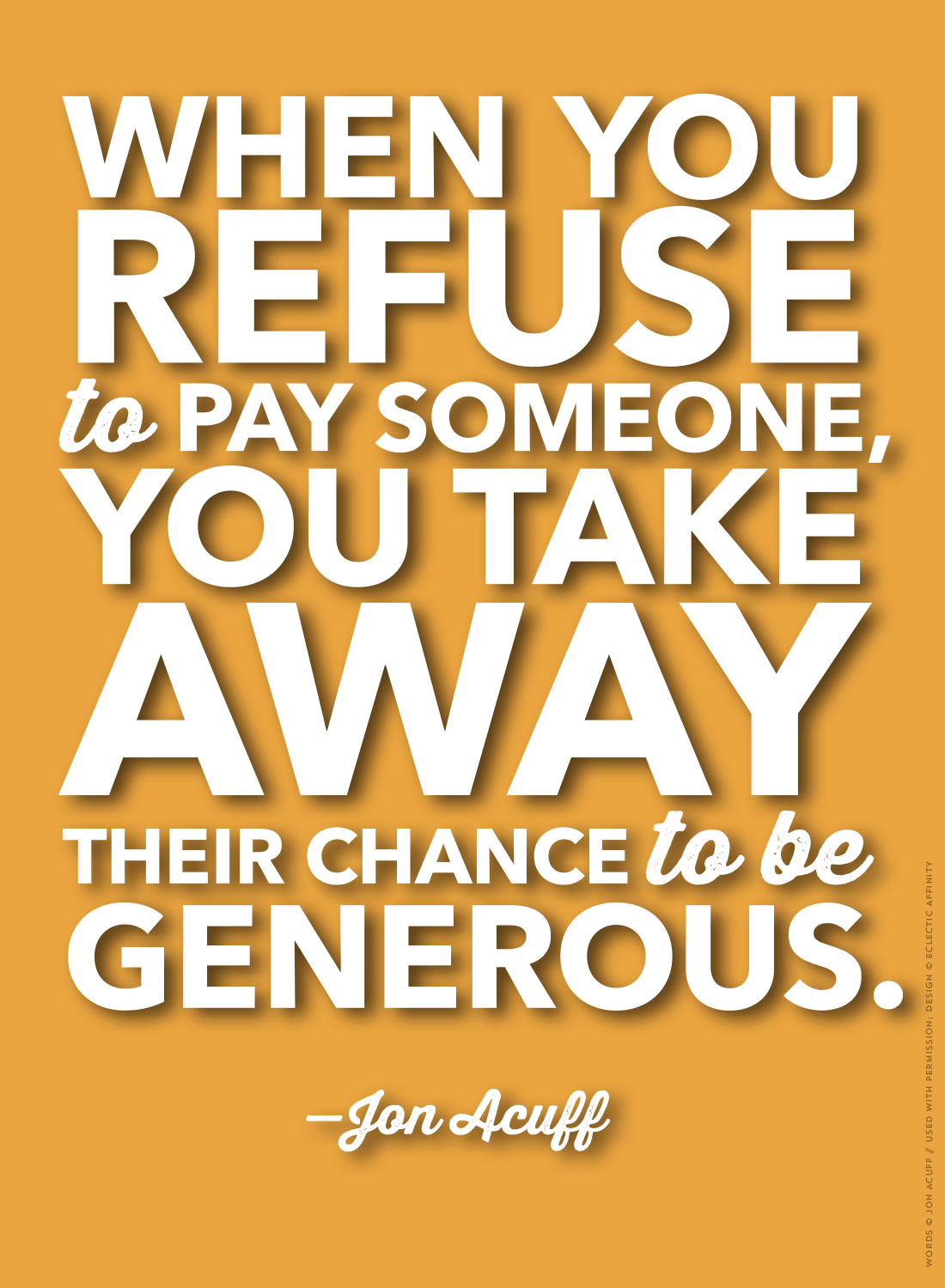 When you refuse to pay someone, you take away their chance to be generous. - Jon Acuff