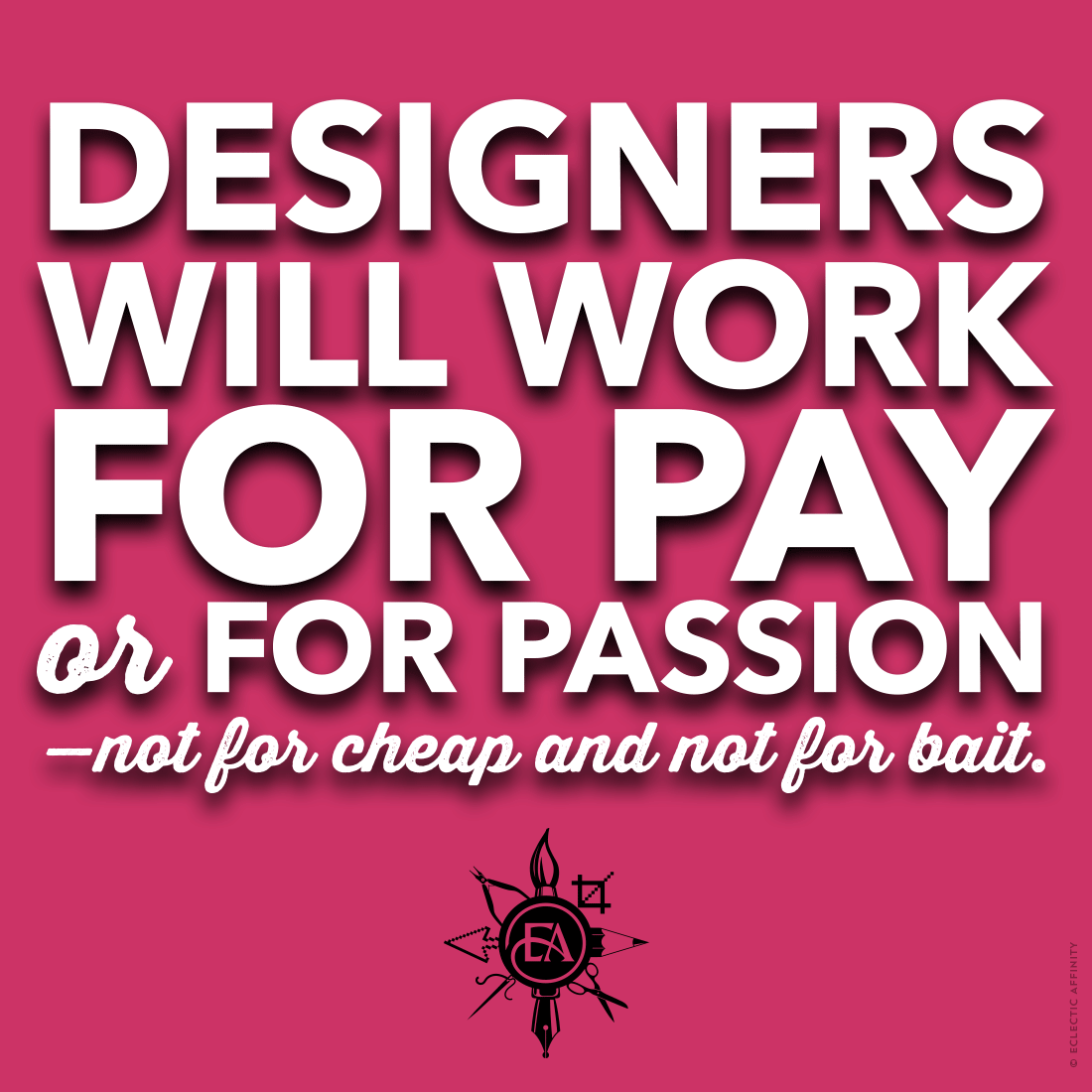 Designers will work for pay or for passion—not for cheap and not for bait. // Eclectic Affinity