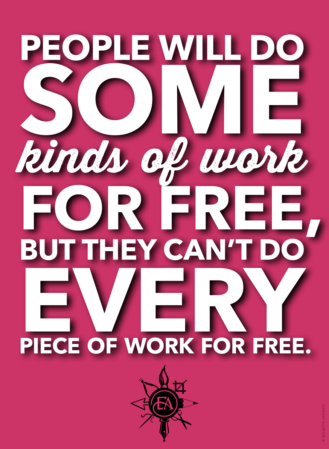 People will do some kinds of work for free, but they can't do every piece of work for free. // Eclectic Affinity