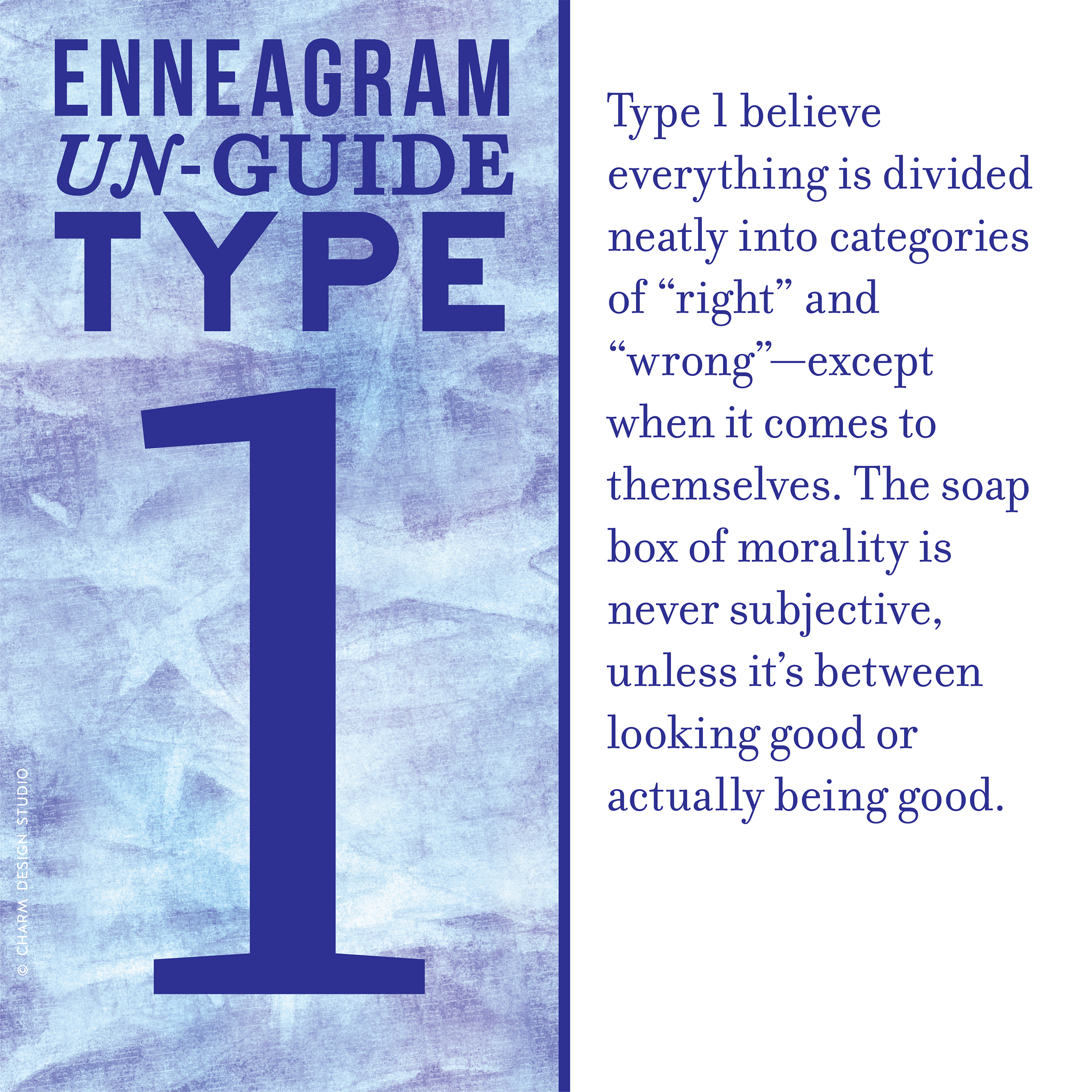 "Enneagram Un-Guide: Type 1 believe everything is divided neatly into categories of ""right"" and ""wrong""—except when it comes to themselves. The soap box of morality is never subjective, unless it's between looking good or actually being good. / Design and words © Charm Design Studio"