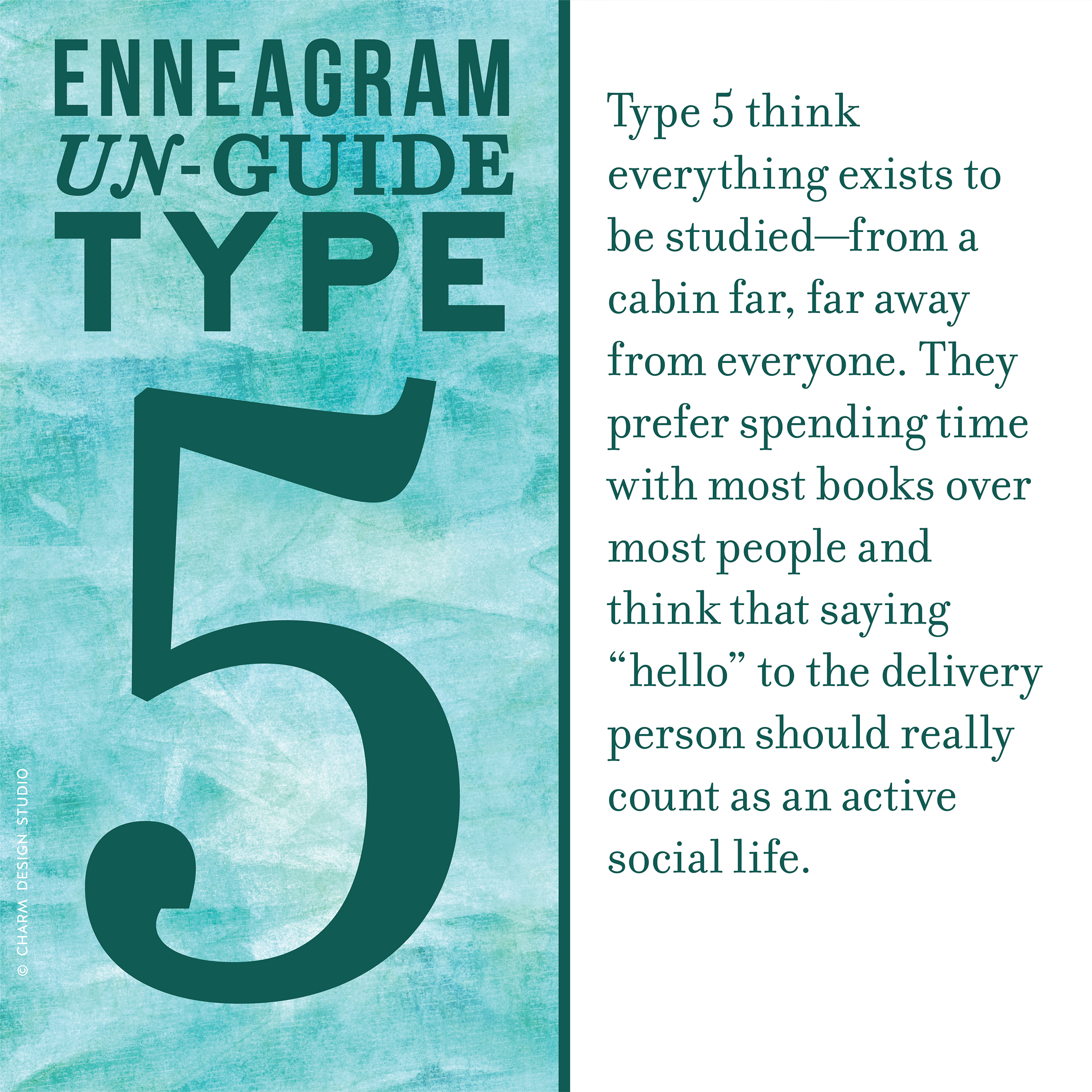 "Enneagram Un-Guide: Type 5 think everything exists to be studied—from a cabin far, far away from everyone. They prefer spending time with most books over most people and think that saying ""hello"" to the delivery person should really count as an active social life. / Design and words © Charm Design Studio"